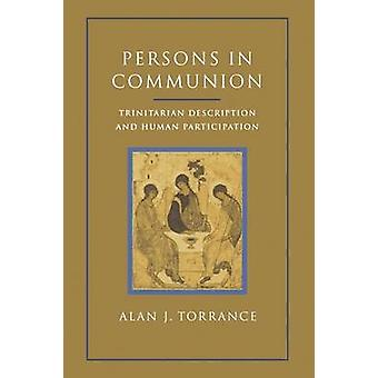Persons in Communion Trinitarian Description and Human Participation by Torrance & Alan