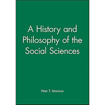 History and Philosophy of the Social Sciences by Manicas & Peter T.