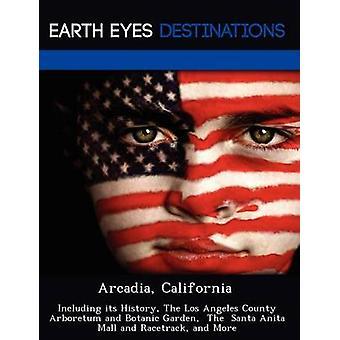 Califórnia de Arcadia, incluindo sua história The Los Angeles County Arboretum Botanic Garden The Santa Anita Mall e pista de corrida e mais por Black & Johnathan