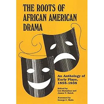 Roots of African American Drama An Anthology of Early Plays 18581938 by Hamalian & Leo