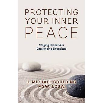 Protegendo sua paz interior ficar calmo em situações desafiadoras por Goulding MSW, LCSW & Michael J
