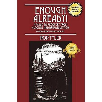 Enough Already A Guide to Recovery from Alcohol and Drug Addiction by Tyler & Bob