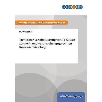 Trender zur Variabilisierung von ITKosten zur sach und verursachungsgerechten Kostenschlsselung av Westphal & M.