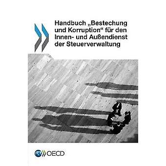 Handbuch Bestechung und Korruption fr den Innen und Auendienst der Steuerverwaltung av OECD
