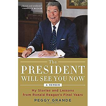 The President Will See You Now - My Stories and Lessons from Ronald Re