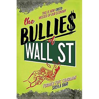 The Bullies of Wall Street - This Is How Greed Messed Up Our Economy b