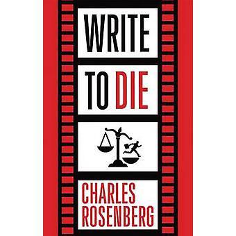 Write to Die by Charles Rosenberg - 9781503937611 Book