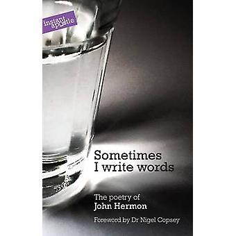 Sometimes I Write Words by John Hermon - 9781909728028 Book
