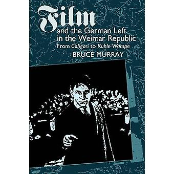 Film and the German Left in the Weimar Republic - From Caligari to Kuh