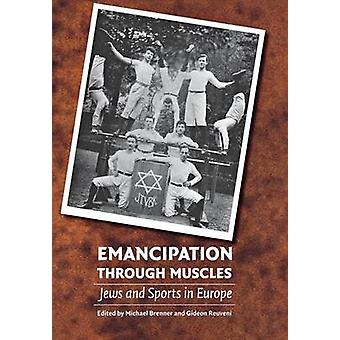 Emancipation Through Muscles Jews and Sports in Europe by Brenner & Michael