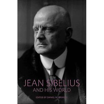 Jean Sibelius and His World by Edited by Daniel M Grimley