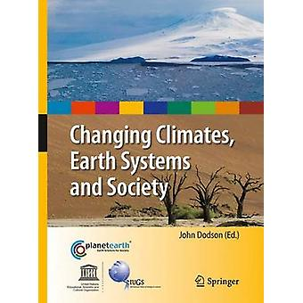Changing Climates Earth Systems and Society by John Dodson