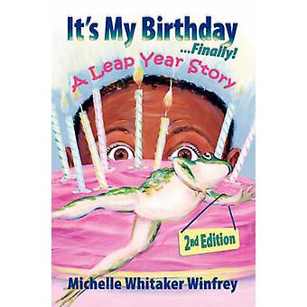 Its My Birthday Finally A Leap Year Story 2nd Edition by Winfrey & Michelle & Whitaker