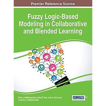 Fuzzy LogicBased Modeling in Collaborative and Blended Learning by Hadjileontiadou & Sofia