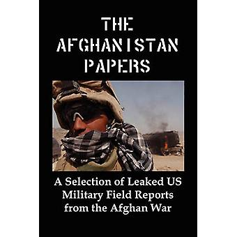 The Afghanistan Papers A Selection of Leaked Us Military Field Reports from the Afghan War by Flank & Lenny & Jr.