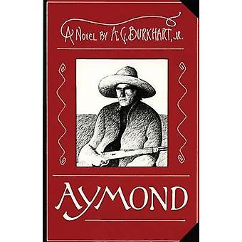 Aymond A Novel of the Wild West by Burkhart & Jr A. G.