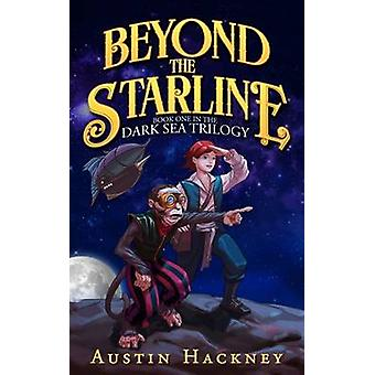 Beyond the Starline Book One in the Dark Sea Trilogy by Hackney & Austin