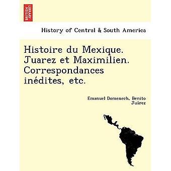Histoire du Mexique. Juarez et Maximilien. Correspondances inedites etc. by Domenech & Emanuel