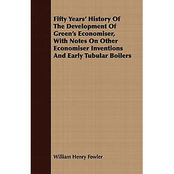 Fifty Years History Of The Development Of Greens Economiser With Notes On Other Economiser Inventions And Early Tubular Boilers by Fowler & William Henry