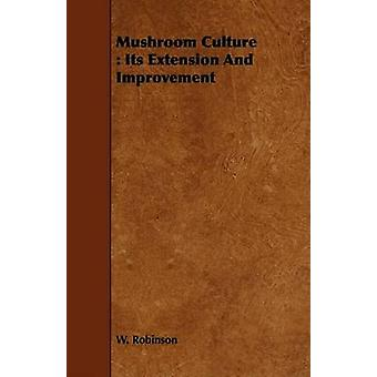 Mushroom Culture Its Extension and Improvement by Robinson & W.