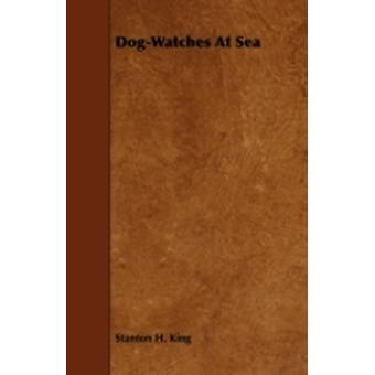 DogWatches at Sea by King & Stanton Henry