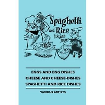 Eggs and Egg Dishes  Cheese and CheeseDishes  Spaghetti and Rice Dishes by Various