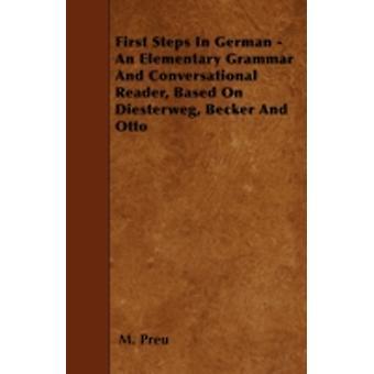 First Steps In German  An Elementary Grammar And Conversational Reader Based On Diesterweg Becker And Otto by Preu & M.