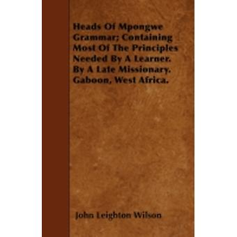 Heads Of Mpongwe Grammar Containing Most Of The Principles Needed By A Learner. By A Late Missionary. Gaboon West Africa. by Wilson & John Leighton