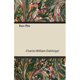 Fort Pitt by Dahlinger & Charles William