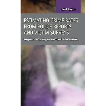 Estimating Crime Rates from Police Reports and Victim Surveys Progressive Convergence in Time Series Analyses by Ansari & Sami