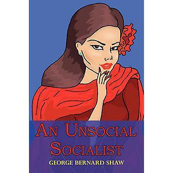 An Unsocial Socialist by Shaw & George Bernard