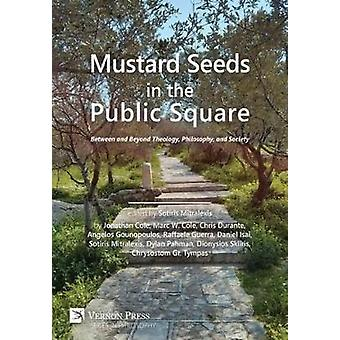 Mustard Seeds in the Public Square Between and Beyond Theology Philosophy and Society by Mitralexis & Sotiris