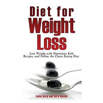 Diet for Weight Loss Lose Weight with Nutritious Kale Recipes and Follow the Clean Eating Diet by Karp & Lanie