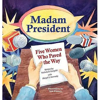 Madam President Five Women Who Paved the Way by Gutgold & Nichola D