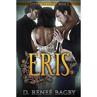 Eris Eternal Truths Book 1 by Bagby & D. Rene