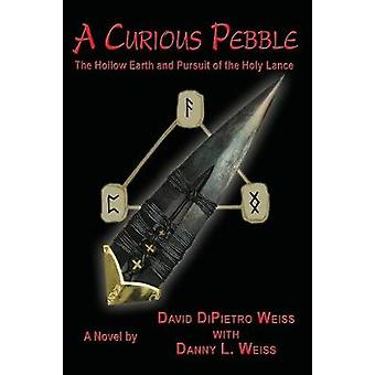 A Curious Pebble The Hollow Earth and Pursuit of the Holy Lance by Weiss & David DiPietro