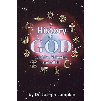 A History of God Elohim Yahweh and Allah by Lumpkin & Joseph B.