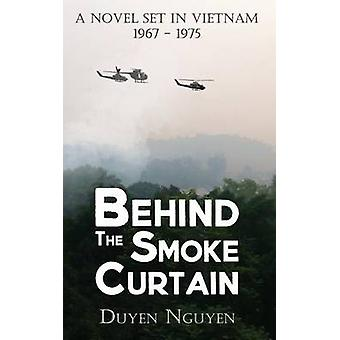 Behind the Smoke Curtain A Novel Set in Vietnam 19671975 by Nguyen & Duyen