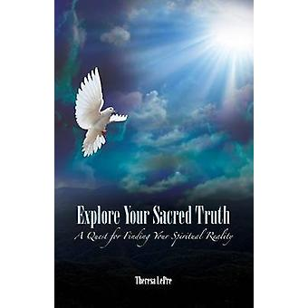 Explore Your Sacred Truth A Quest for Finding Your Spiritual Reality by Lepre & Theresa