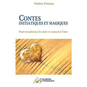 Contes initiatiques et magiques Pour transformer le coeur et contacter lme by Primeau & Nadine