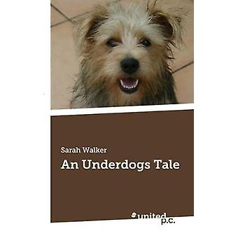 An Underdogs Tale by Sarah Walker