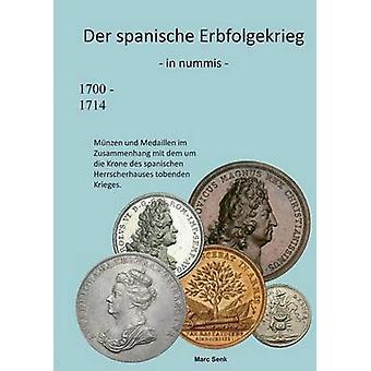 Der spanische Erbfolgekrieg in nummis by Senk & Marc