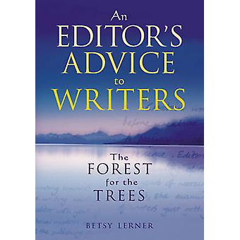 The Forest for the Trees An editors advice to writers by Lerner & Betsy