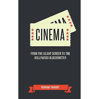 Cinema  From the Silent Screen to the Hollywood Blockbuster by Graham Tarrant