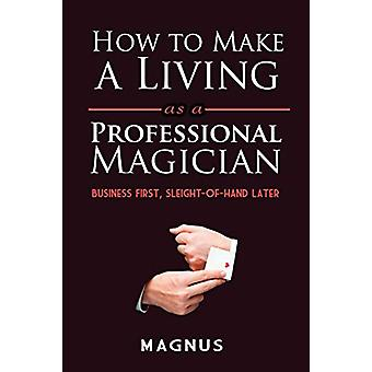 How to Make a Living as a Professional Magician - Business First - Sle