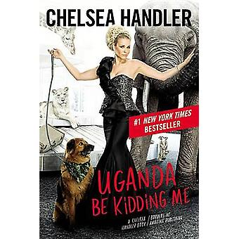 Uganda Be Kidding Me (Large Type / Large Print) by Chelsea Handler -