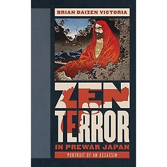 Zen Terror in Prewar Japan - Portrait of an Assassin by Brian Daizen V