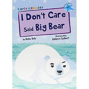 I Don't Care Said Big Bear (Blue Early Reader) by Katie Dale - 978184