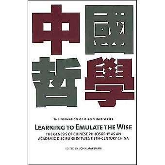 Learning to Emulate the Wise - The Genesis of Chinese Philosophy as an