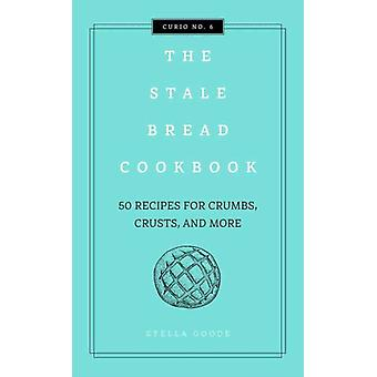 Stale Bread CookbookThe by Cider Mill Press